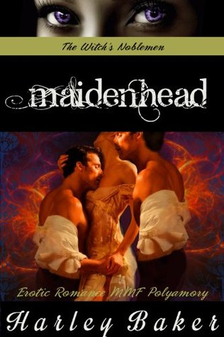 Maidenhead: Erotic Romance MMF Polyamory (The Witchs Noblemen Trilogy) Harley Baker