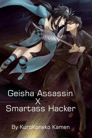 Geisha Assassin X Smartass Hacker  by  KuroKoneko Kamen