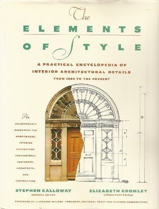 ELEMENTS OF STYLE: A Practical Encyclopedia Of Interior Architectural Details From 1485 To The Present Stephen Calloway