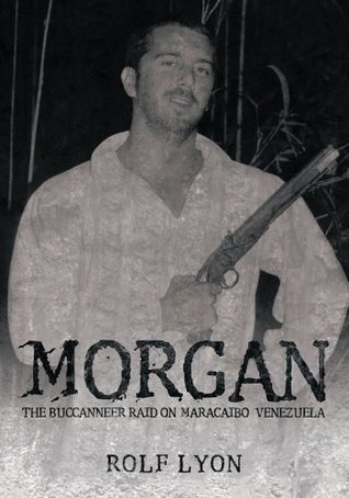 Morgan:The Buccanneer Raid on Maracaibo, Venezuela  by  Rolf Lyon