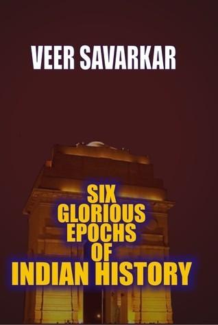 Six glorious epochs of Indian history V.D. Savarkar