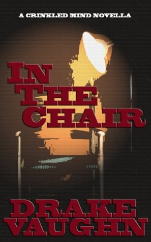 In The Chair: A Crinkled Mind Novella  by  Drake Vaughn