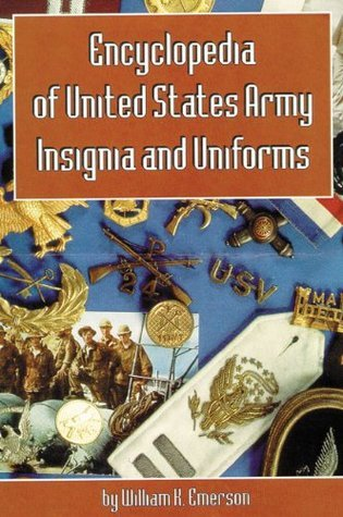 Encyclopedia of United States Army Insignia and Uniforms William K. Emerson