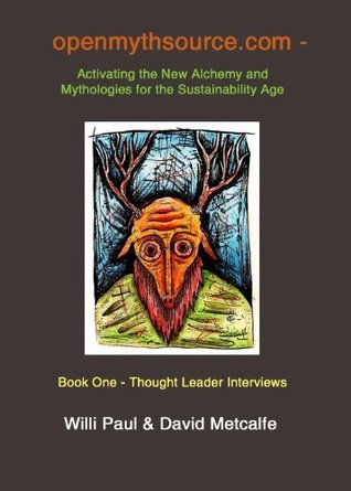 openmythsource.com - Activating the New Alchemy and Mythologies for the Sustainability Age - Book One - Thought Leader Interviews David Metcalfe