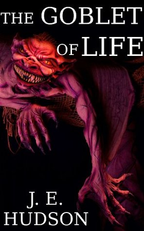 The Goblet of Life  by  J.E. Hudson