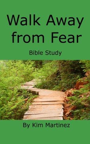 Walk Away from Fear  by  Kim Martinez