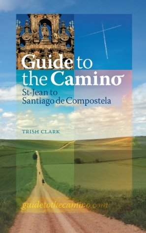 Guide to the Camino: St-Jean to Santiago de Compostela Janet Hutchinson