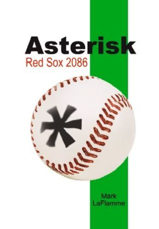 Asterisk: Red Sox 2086 Mark Laflamme