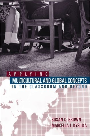 Applying Multicultural and Global Concepts in the Classroom and Beyond  by  Susan C. Brown