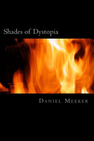 Shades of Dystopia  by  Daniel Meeker
