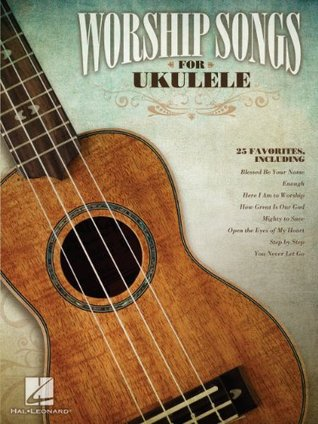 Worship Songs for Ukulele Songbook  by  Hal Leonard Publishing Company