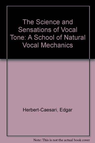 The Science and Sensations of Vocal Tone Edgar Herbert-Caesari