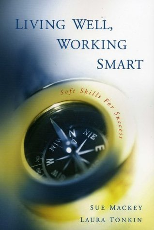 Living Well, Working Smart: Soft Skills for Success Sue Mackey
