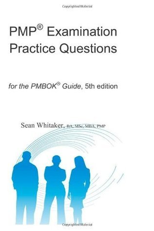 Pmp(r) Examination Practice Questions for the the Pmbok(r) Guide,5th Edition. Sean Whitaker
