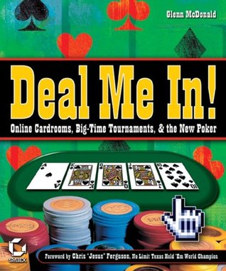 Deal Me In! Online Cardrooms, Big Time Tournaments, and The New Poker  by  Glenn  McDonald