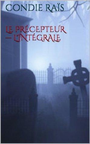 Le précepteur - Lintégrale  by  Condie Raïs