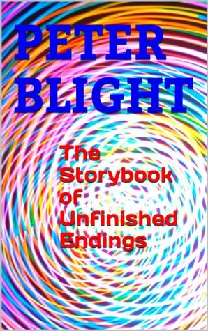 The Storybook of Unfinished Endings: (childrens books age 7 - 11)  by  Peter Blight