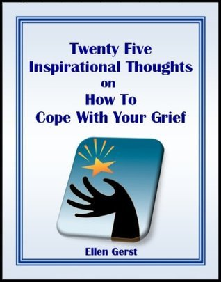25 Inspirational Thoughts on How To Cope With Your Grief  by  Ellen Gerst