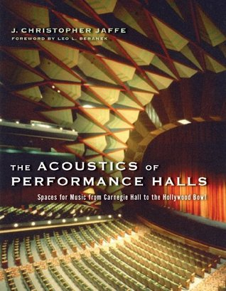 The Acoustics of Performance Halls: Spaces for Music from Carnegie Hall to the Hollywood Bowl J. Christopher Jaffe
