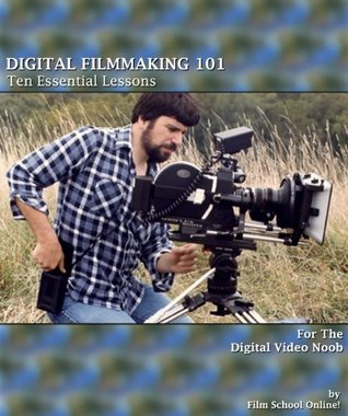 DIGITAL FILMMAKING 101 - Ten Essential Lessons for the Digital Video Noob (Film School Online 101 Series) Film School Online!
