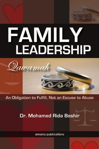 Family Leadership: An Obligation to Fulfill, Not an Excuse to Abuse  by  Mohamed Rida Beshir