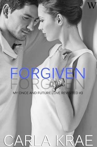 Forgiven (My Once and Future Love Revisited, #3)  by  Carla Krae
