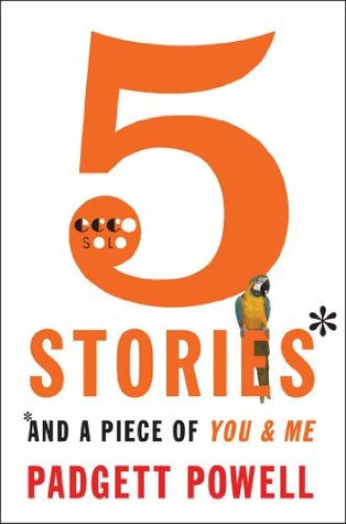 5 Stories and a Piece of You & Me Padgett Powell