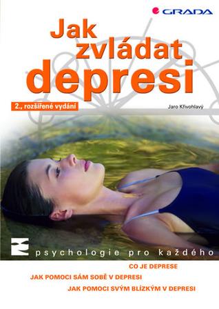 Jak zvládat depresi Jaro Křivohlavý