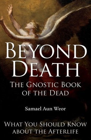 Beyond Death: The Gnostic Book of the Dead: What You Need to Know About the Afterlife  by  Samael Aun Weor