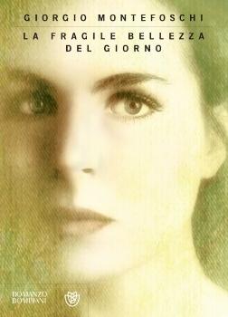 La fragile bellezza del giorno Giorgio Montefoschi