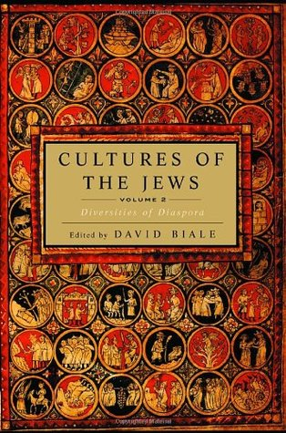 Cultures of the Jews, Volume 2: Diversities of Diaspora  by  David Biale