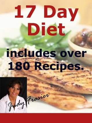 17 Day Diet - with over 180 Recipes  by  Judy Frasier