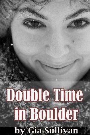 Double Time in Boulder (First Time MFM, Erotic Ski Resort Romance)  by  Gia Sullivan