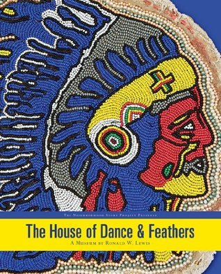 The House of Dance & Feathers: A Museum  by  Ronald W. Lewis by Rachel Breulin