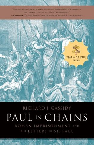 Paul in Chains: Roman Imprisonment and the Letters of St. Paul  by  Richard J. Cassidy