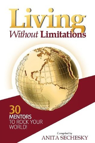 Living Without Limitations - 30 Mentors to Rock Your World!  by  Anita Sechesky