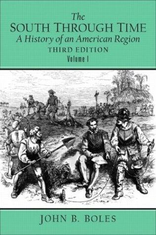 The South Through Time, Volume 1: A History of an American Region John B. Boles