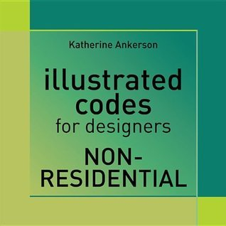 Illustrated Codes for Designers: Non-Residential  by  Katherine S Ankerson
