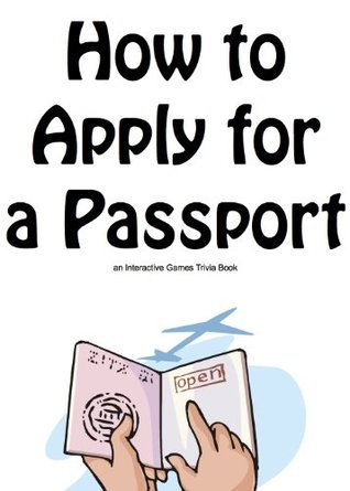 How to Apply for a Passport - an Interactive Games Trivia Book Interactive Games