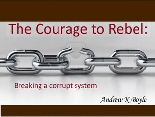 The Courage to Rebel  by  Andrew K. Boyle