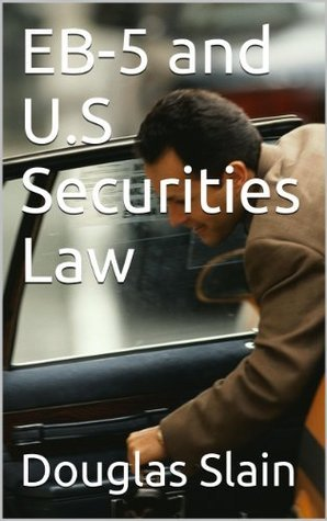 EB-5 and U.S Securities Law (Private Placement Handbook Series)  by  Douglas Slain