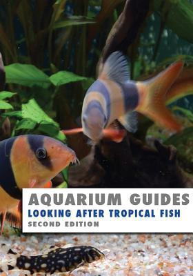 Aquarium Guides: Looking After Tropical Fish: Second Edition  by  Kevin Wilson