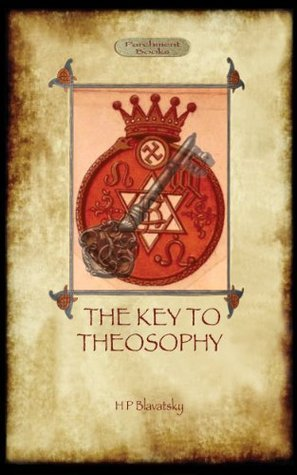 The Key To Theosophy: with 30-page Annotated Glossary Helena Petrovna Blavatsky