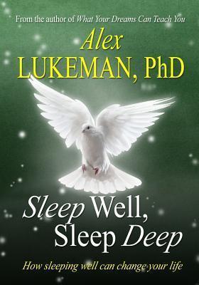 Sleep Well, Sleep Deep: How Sleeping Well Can Change Your Life  by  Alex Lukeman