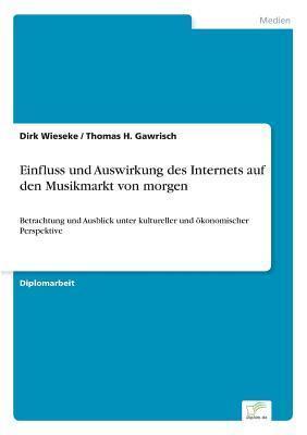 Einfluss Und Auswirkung Des Internets Auf Den Musikmarkt Von Morgen Dirk Wieseke