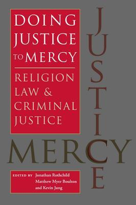 Doing Justice to Mercy: Religion, Law, and Criminal Justice Jonathan Rothchild