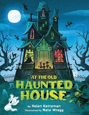 At the Old Haunted House  by  Helen Ketteman