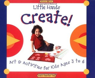 Little Hands Create!: Art & Activities for Kids Ages 3 to 6  by  Mary Doerfler Dall