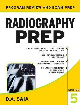 Radiography Prep, Program Review and Examination Preparation, Fifth Edition  by  D.A. Saia
