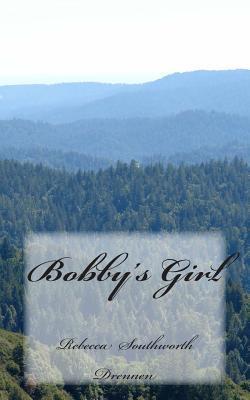 Bobbys Girl  by  Rebecca Southworth Drennen